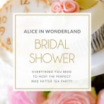 Alice in Wonderland Bridal Shower + Free Printables!