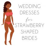 Wedding Dresses for Strawberry Shaped Brides