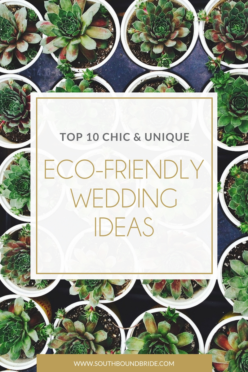Top 10 Chic Eco Friendly Wedding Ideas Southbound Bride