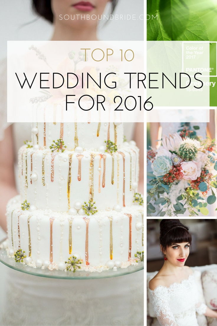 The Top 10 wedding trends of 2016, from greenery to drip cakes to off the shoulder wedding and bridesmaid dresses